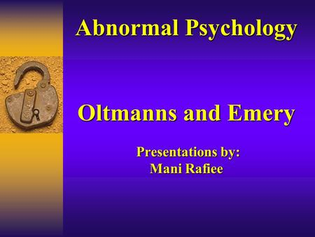 Abnormal Psychology Oltmanns and Emery Presentations by: Mani Rafiee Abnormal Psychology Oltmanns and Emery Presentations by: Mani Rafiee.