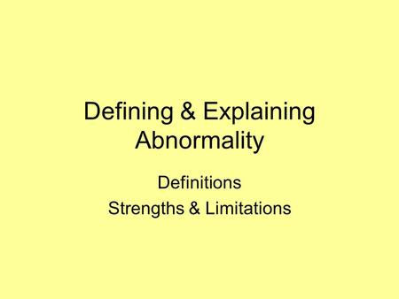 Defining & Explaining Abnormality Definitions Strengths & Limitations.