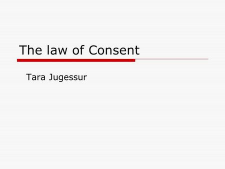 The law of Consent Tara Jugessur. Four arenas of nurse accountability Nurse PUBLIC Criminal law PATIENT Civil law EMPLOYER Contract of employment PROFESSIONAL.