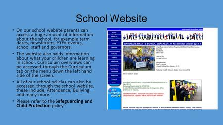 School Website On our school website parents can access a huge amount of information about the school, for example term dates, newsletters, PTFA events,