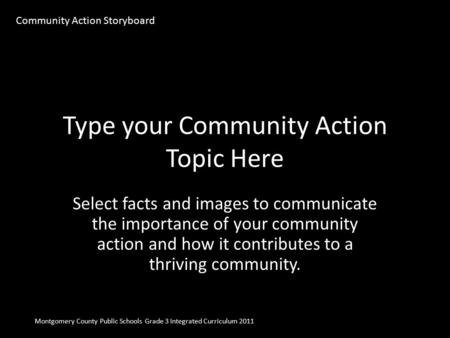 Type your Community Action Topic Here Select facts and images to communicate the importance of your community action and how it contributes to a thriving.