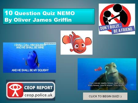 10 Question Quiz NEMO By Oliver James Griffin 10 Question Quiz NEMO By Oliver James Griffin.