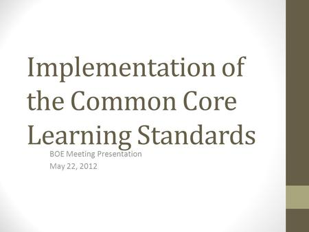 Implementation of the Common Core Learning Standards BOE Meeting Presentation May 22, 2012.