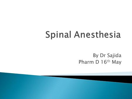 By Dr Sajida Pharm D 16 th May.  The first spinal analgesia was administered in 1885 by Leonard Corning (1855–1923), a neurologist in New York. [1] He.