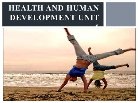HEALTH AND HUMAN DEVELOPMENT UNIT 1. TODAYS LESSON.