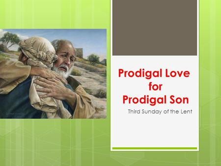 Prodigal Love for Prodigal Son Third Sunday of the Lent.