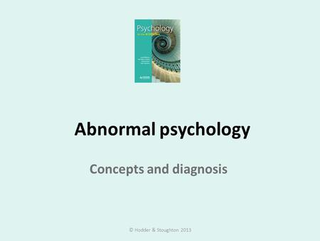 Abnormal psychology Concepts and diagnosis © Hodder & Stoughton 2013.