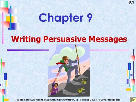 9.1 To accompany Excellence in Business Communication, 5e, Thill and Bovée © 2002 Prentice-Hall Chapter 9 Writing Persuasive Messages.