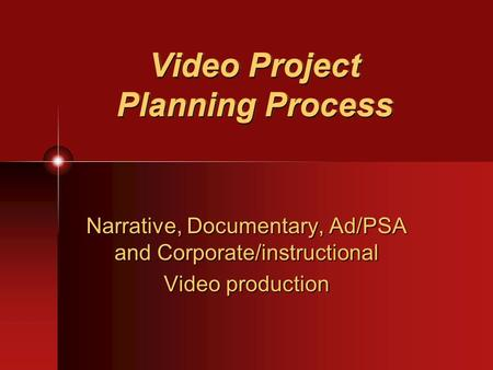 Video Project Planning Process Narrative, Documentary, Ad/PSA and Corporate/instructional Video production.