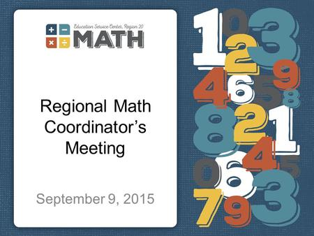 Regional Math Coordinator's Meeting September 9, 2015.