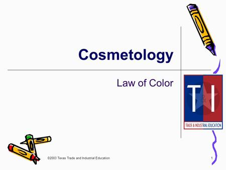 ©2003 Texas Trade and Industrial Education1 Cosmetology Law of Color.