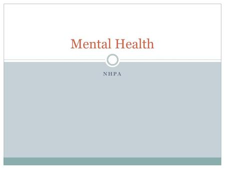 NHPA Mental Health. According to the World Health Organization, mental health is defined as a 'state of wellbeing in which every individual realises his.