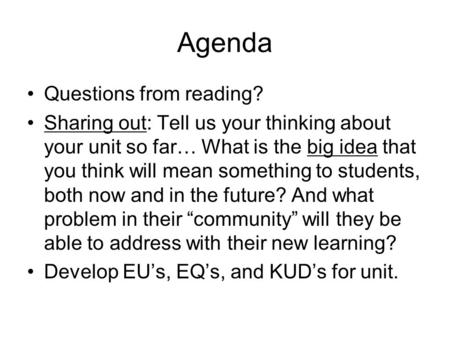 Agenda Questions from reading? Sharing out: Tell us your thinking about your unit so far… What is the big idea that you think will mean something to students,