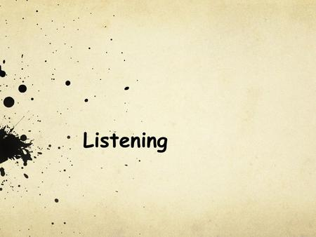 Listening. An average person's communication: 45% listening 30% speaking 16% reading 9% writing.