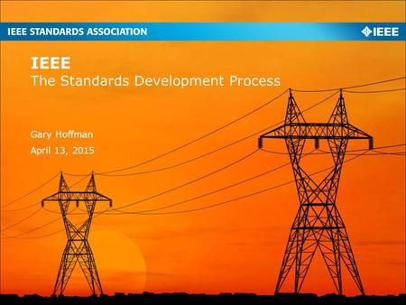 The Standards Development Process IEEE Gary Hoffman April 13, 2015.