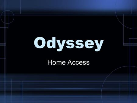 Odyssey Home Access. What is Odyssey? Software used to support Language Arts and Math curriculum. Research based. Used by students in grades K-8. Students.