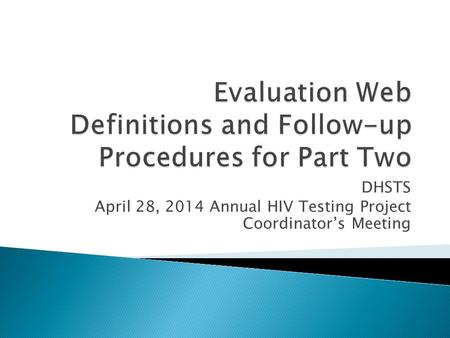 DHSTS April 28, 2014 Annual HIV Testing Project Coordinator's Meeting.