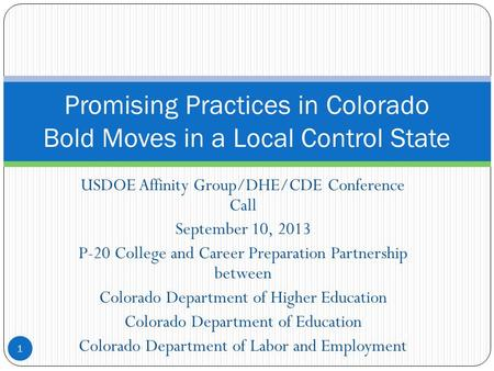 USDOE Affinity Group/DHE/CDE Conference Call September 10, 2013 P-20 College and Career Preparation Partnership between Colorado Department of Higher Education.