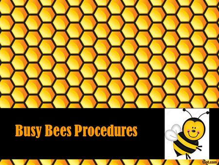 Busy Bees Procedures Sitting at Your Table Sit in your assigned chair Keep all 4 of the chair's legs on the floor Sit with your bottom on the seat Face.