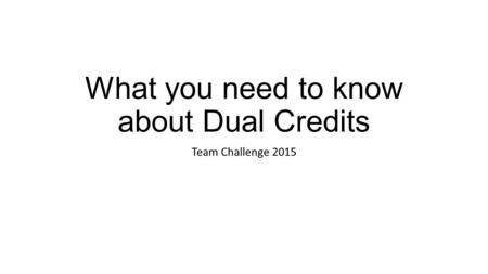 What you need to know about Dual Credits Team Challenge 2015.