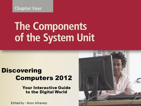 Your Interactive Guide to the Digital World Discovering Computers 2012 Edited by : Noor Alhareqi.
