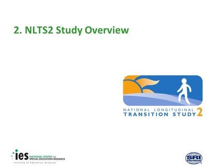 2. NLTS2 Study Overview. 1 Prerequisites Recommended module to complete before viewing this module  1. Introduction to the NLTS2 Training Modules.