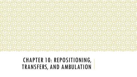 Chapter 10: Repositioning, Transfers, and ambulation