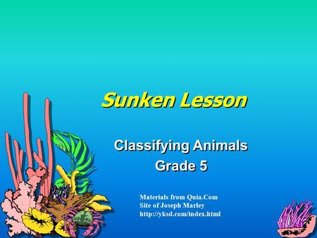 Sunken Lesson Classifying Animals Grade 5 Classifying Animals Grade 5 Materials from Quia.Com Site of Joseph Marley