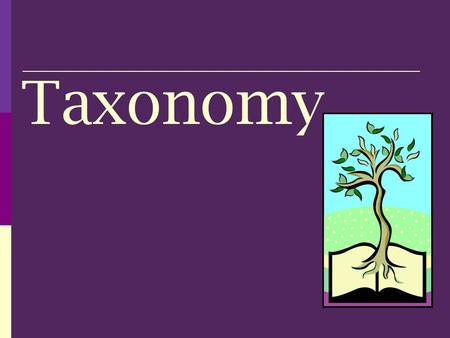 Taxonomy. Classification & taxonomy  Classification is the grouping of objects or information based on similarities.  Taxonomy is the branch of biology.
