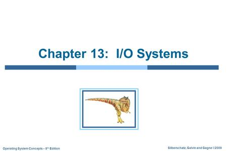 Silberschatz, Galvin and Gagne ©2009 Operating System Concepts – 8 th Edition Chapter 13: I/O Systems.