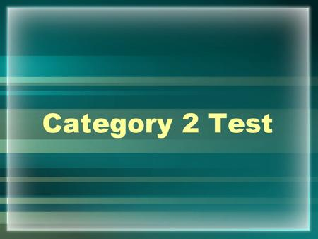 Category 2 Test.