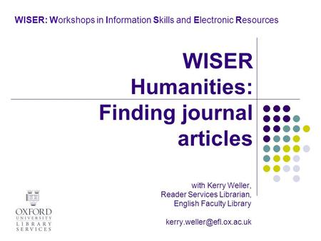 WISER: Workshops in Information Skills and Electronic Resources with Kerry Weller, Reader Services Librarian, English Faculty Library