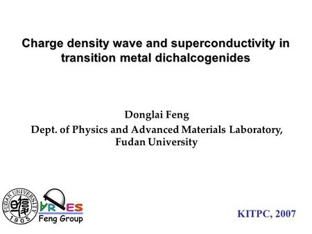 Charge density wave and superconductivity in transition metal dichalcogenides Donglai Feng Dept. of Physics and Advanced Materials Laboratory, Fudan University.