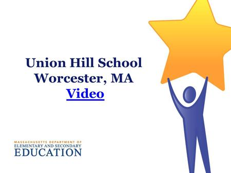 Union Hill School Worcester, MA VideoVideo. Turnaround Practices Research: Strategies that Contribute to Successful School Turnaround CCSSO Conference.