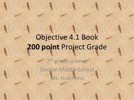 Objective 4.1 Book 200 point Project Grade 7 th grade science Denton Middle School Ms. Hutchens.