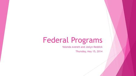 Federal Programs Yolonda Averett and Joslyn Reddick Thursday, May 15, 2014.