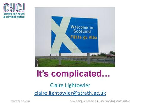 It's complicated… Claire Lightowler  developing, supporting & understanding youth justice.