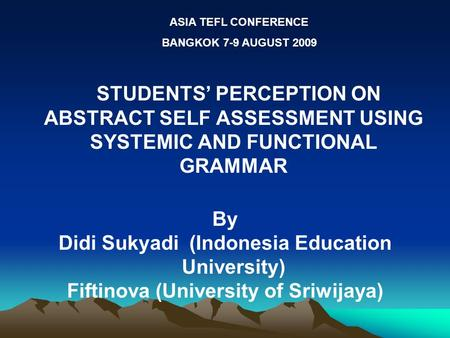 STUDENTS' PERCEPTION ON ABSTRACT SELF ASSESSMENT USING SYSTEMIC AND FUNCTIONAL GRAMMAR By Didi Sukyadi (Indonesia Education University) Fiftinova (University.