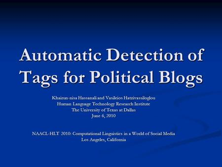 Automatic Detection of Tags for Political Blogs Khairun-nisa Hassanali and Vasileios Hatzivassiloglou Human Language Technology Research Institute The.