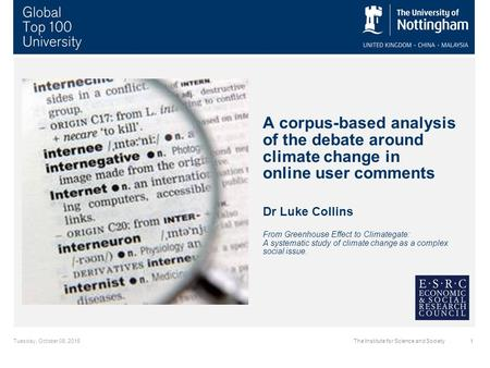 Tuesday, October 06, 20151The Institute for Science and Society A corpus-based analysis <strong>of</strong> the debate around climate change in online user comments Dr.