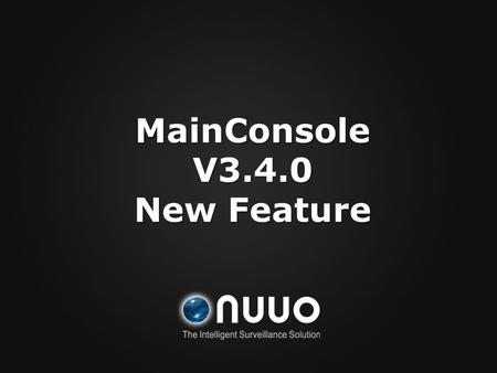 MainConsole V3.4.0 New Feature. What is New on V3.4 New Windows OS support New Windows OS support Window 7 32bit/64bit Window 7 32bit/64bit Server 2008.