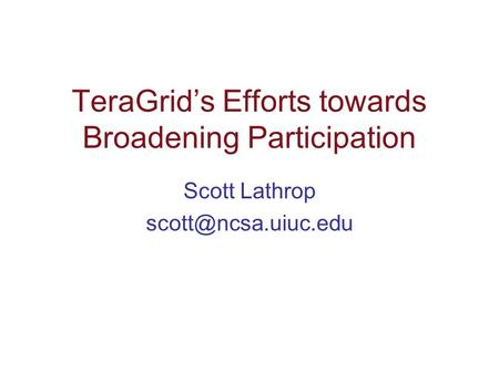 TeraGrid's Efforts towards Broadening Participation Scott Lathrop
