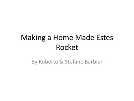 Making a Home Made Estes Rocket By Roberto & Stefano Barbier.