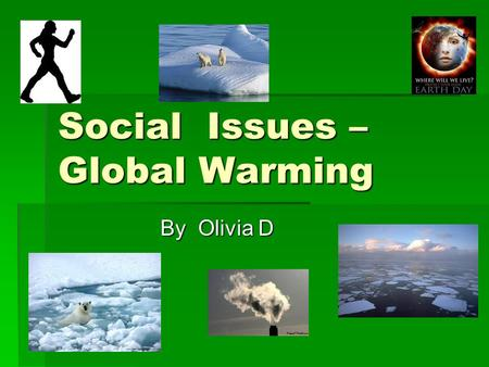 Social Issues – Global Warming By Olivia D. Table of contents 1: Global Warming definition 1: Global Warming definition 2: Animals it is harming 2: Animals.