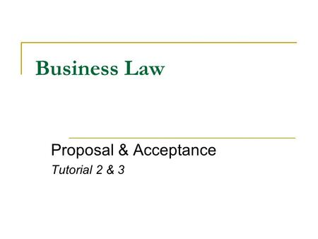 Business Law Proposal & Acceptance Tutorial 2 & 3.