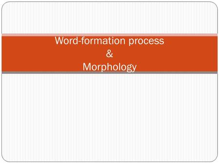 Word-formation process & Morphology. What do we mean by word formation? word formation is the creation of a new word. Word formation is sometimes contrasted.