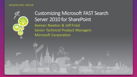 Keenan Newton & Jeff Fried Senior Technical Product Managers Microsoft Corporation SESSION CODE: OSP218.