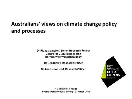 Australians' views on climate change policy and processes A Climate for Change Federal Parliamentary briefing, 21 March 2011 Dr Fiona Cameron, Senior Research.