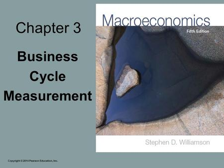 Chapter 3 Business Cycle Measurement Copyright © 2014 Pearson Education, Inc.