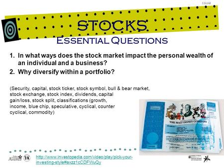 1.12.2.G1 STOCKS Essential Questions 1.In what ways does the stock market impact the personal wealth of an individual and a business? 2.Why diversify within.
